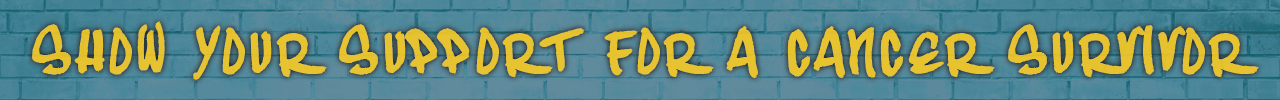 Show your support for a cancer survivor